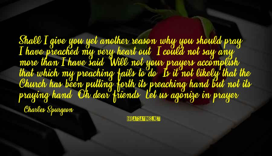 Sbyudhoyono Sayings By Charles Spurgeon: Shall I give you yet another reason why you should pray? I have preached my