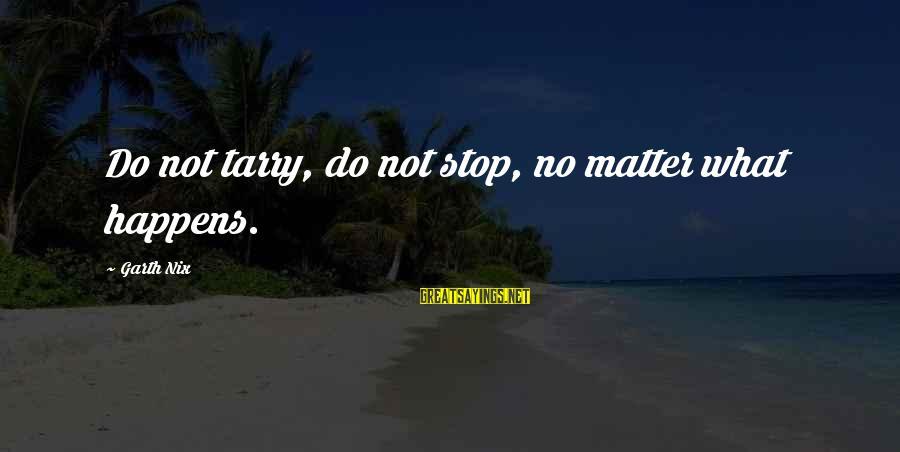 Sbyudhoyono Sayings By Garth Nix: Do not tarry, do not stop, no matter what happens.