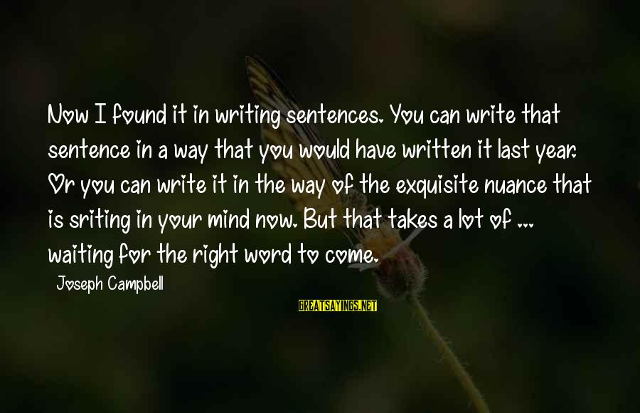Sbyudhoyono Sayings By Joseph Campbell: Now I found it in writing sentences. You can write that sentence in a way