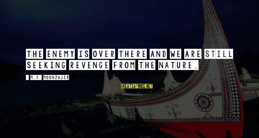 Sbyudhoyono Sayings By M.F. Moonzajer: The enemy is over there and we are still seeking revenge from the nature.