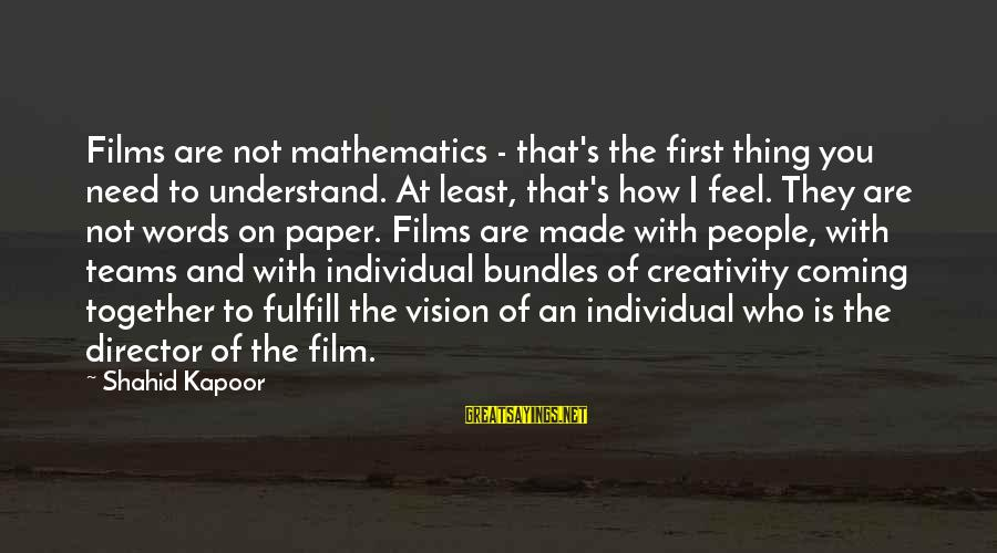 Sbyudhoyono Sayings By Shahid Kapoor: Films are not mathematics - that's the first thing you need to understand. At least,