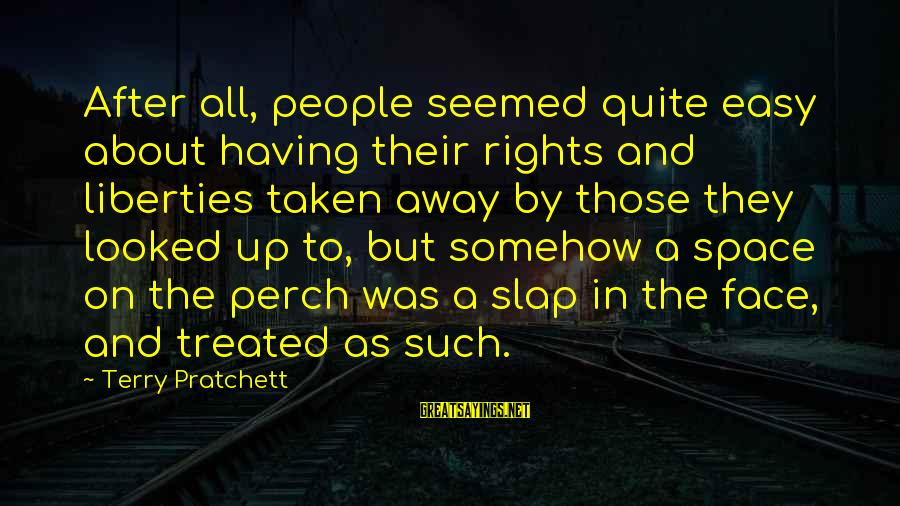 Sbyudhoyono Sayings By Terry Pratchett: After all, people seemed quite easy about having their rights and liberties taken away by