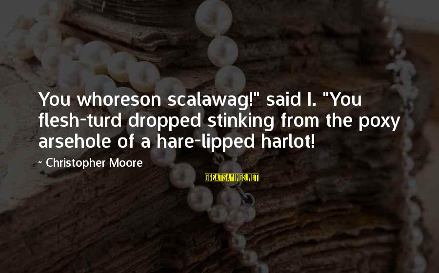 """Scalawag Sayings By Christopher Moore: You whoreson scalawag!"""" said I. """"You flesh-turd dropped stinking from the poxy arsehole of a"""