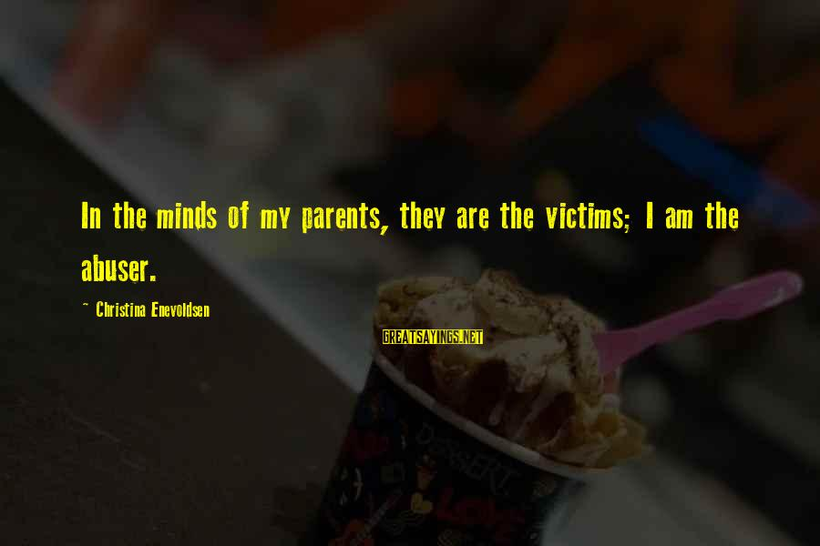 Scapegoating Sayings By Christina Enevoldsen: In the minds of my parents, they are the victims; I am the abuser.