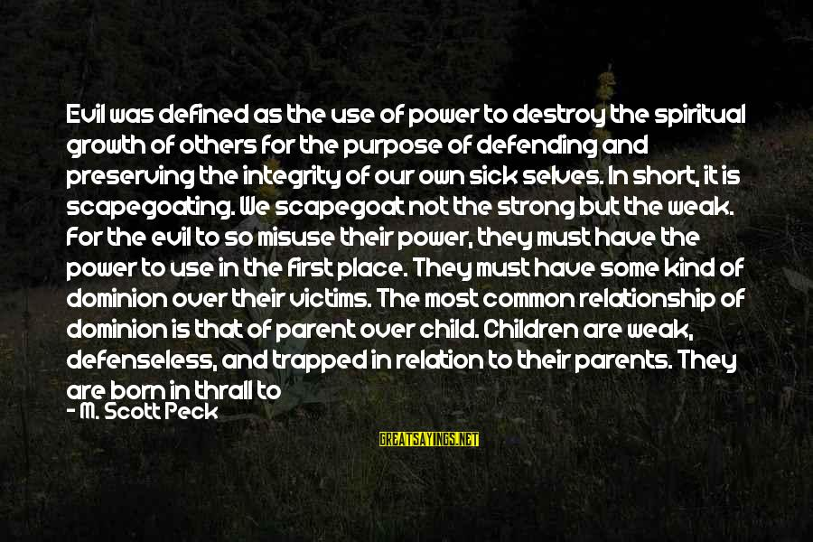 Scapegoating Sayings By M. Scott Peck: Evil was defined as the use of power to destroy the spiritual growth of others