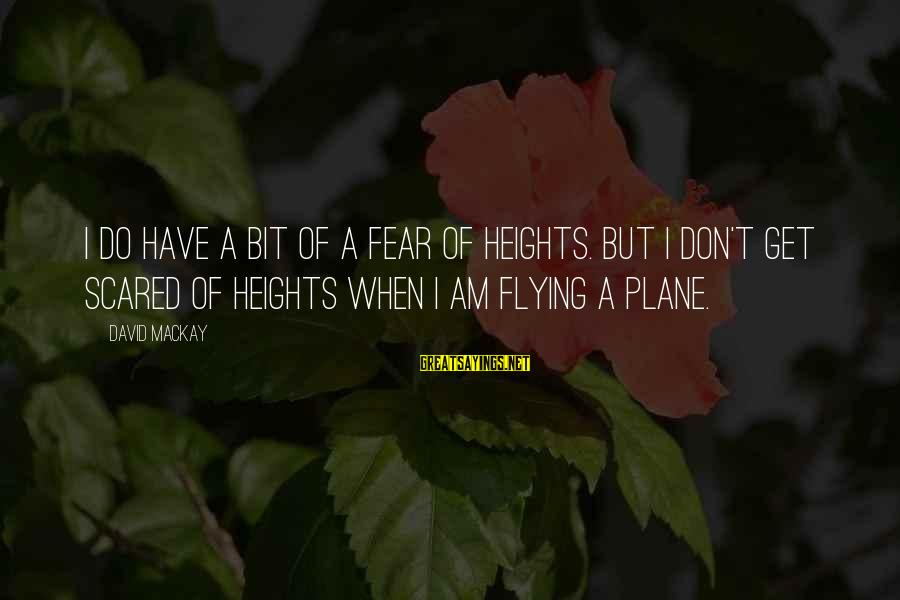 Scared Of Heights Sayings By David Mackay: I do have a bit of a fear of heights. But I don't get scared