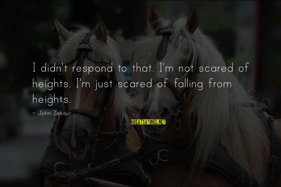 Scared Of Heights Sayings By John Zakour: I didn't respond to that. I'm not scared of heights. I'm just scared of falling