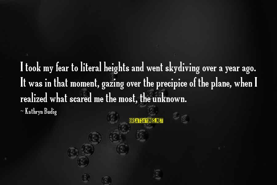 Scared Of Heights Sayings By Kathryn Budig: I took my fear to literal heights and went skydiving over a year ago. It