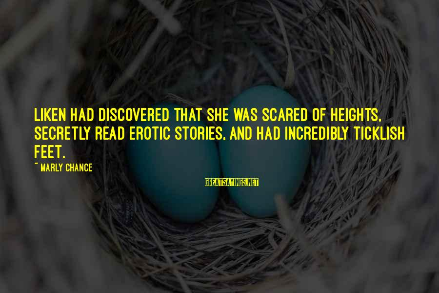Scared Of Heights Sayings By Marly Chance: Liken had discovered that she was scared of heights, secretly read erotic stories, and had
