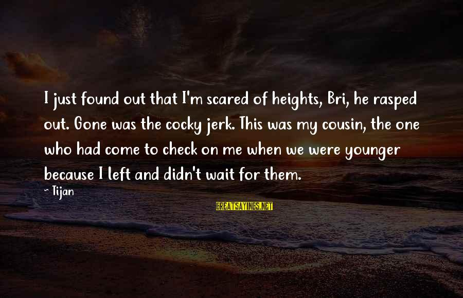 Scared Of Heights Sayings By Tijan: I just found out that I'm scared of heights, Bri, he rasped out. Gone was