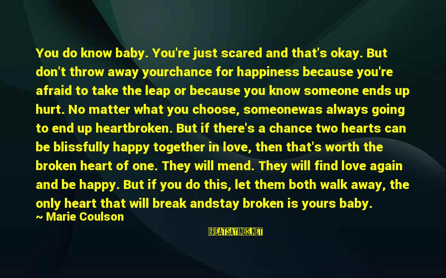 Scared To Love You Again Sayings By Marie Coulson: You do know baby. You're just scared and that's okay. But don't throw away yourchance