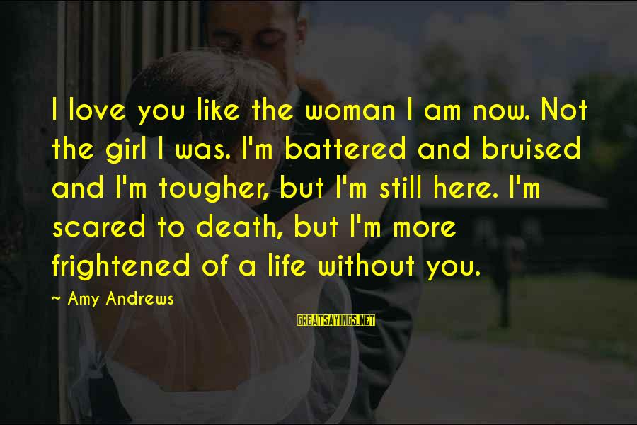 Scared To Love You Sayings By Amy Andrews: I love you like the woman I am now. Not the girl I was. I'm