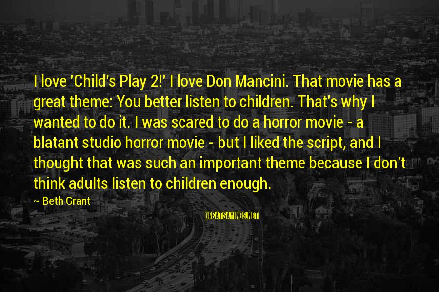 Scared To Love You Sayings By Beth Grant: I love 'Child's Play 2!' I love Don Mancini. That movie has a great theme:
