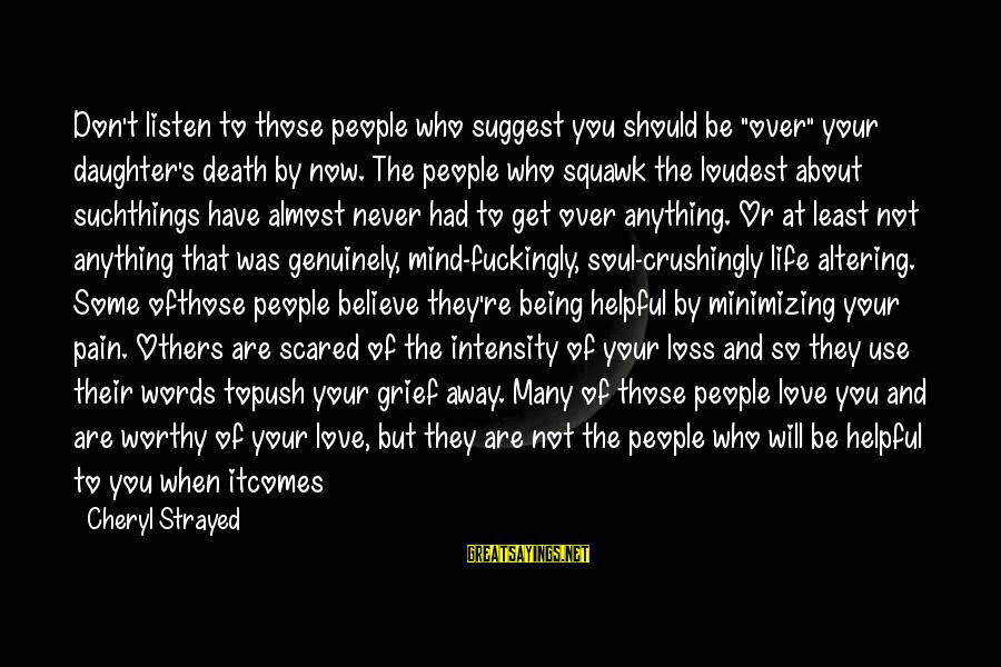 """Scared To Love You Sayings By Cheryl Strayed: Don't listen to those people who suggest you should be """"over"""" your daughter's death by"""