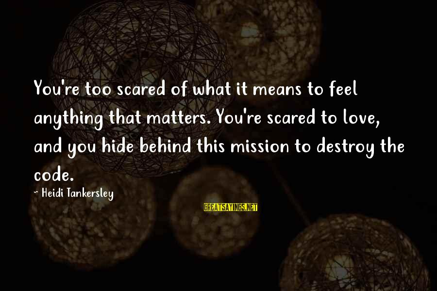 Scared To Love You Sayings By Heidi Tankersley: You're too scared of what it means to feel anything that matters. You're scared to