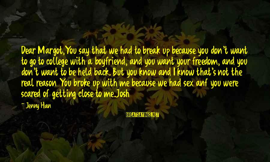 Scared To Love You Sayings By Jenny Han: Dear Margot,You say that we had to break up because you don't want to go