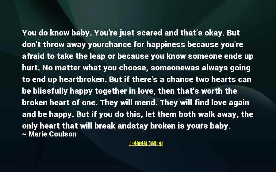 Scared To Love You Sayings By Marie Coulson: You do know baby. You're just scared and that's okay. But don't throw away yourchance