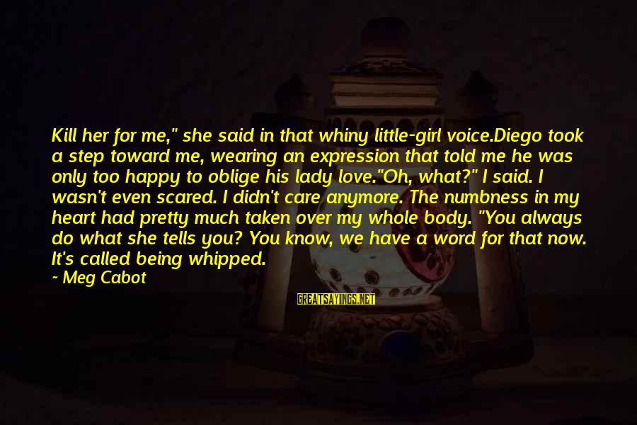 """Scared To Love You Sayings By Meg Cabot: Kill her for me,"""" she said in that whiny little-girl voice.Diego took a step toward"""