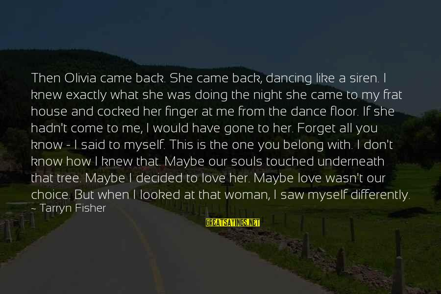 Scared To Love You Sayings By Tarryn Fisher: Then Olivia came back. She came back, dancing like a siren. I knew exactly what