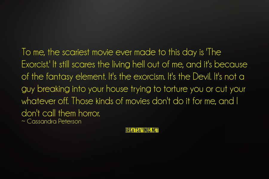 Scariest Movie Sayings By Cassandra Peterson: To me, the scariest movie ever made to this day is 'The Exorcist.' It still
