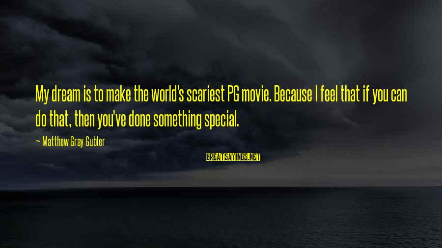 Scariest Movie Sayings By Matthew Gray Gubler: My dream is to make the world's scariest PG movie. Because I feel that if