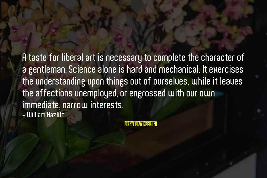 Scarin Sayings By William Hazlitt: A taste for liberal art is necessary to complete the character of a gentleman, Science