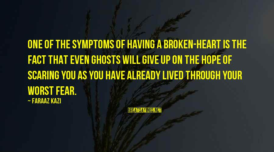 Scaring Love Sayings By Faraaz Kazi: One of the symptoms of having a broken-heart is the fact that even ghosts will