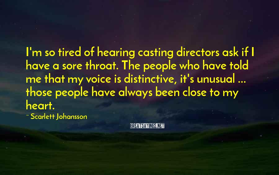 Scarlett Johansson Sayings: I'm so tired of hearing casting directors ask if I have a sore throat. The