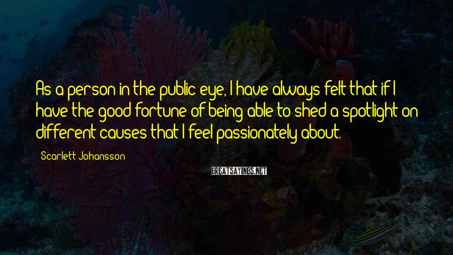 Scarlett Johansson Sayings: As a person in the public eye, I have always felt that if I have