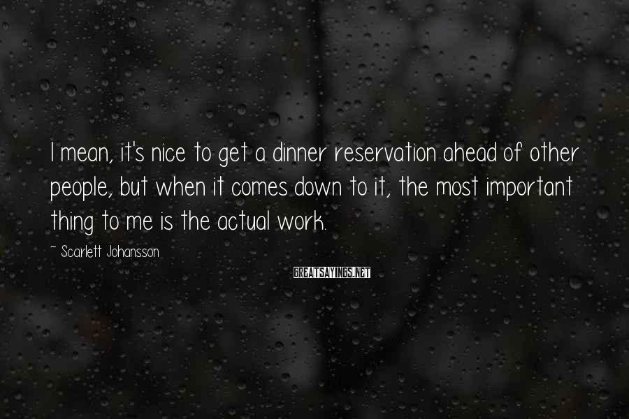 Scarlett Johansson Sayings: I mean, it's nice to get a dinner reservation ahead of other people, but when
