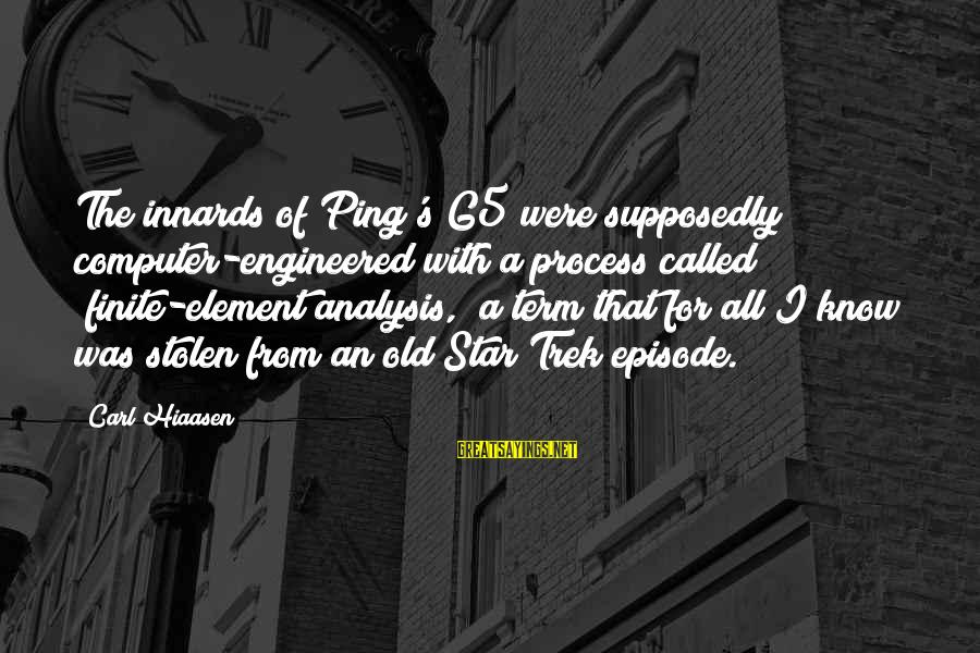 """Scatterbrain Sayings By Carl Hiaasen: The innards of Ping's G5 were supposedly computer-engineered with a process called """"finite-element analysis,"""" a"""