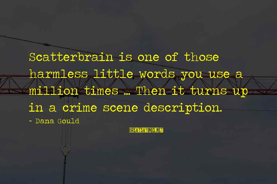 Scatterbrain Sayings By Dana Gould: Scatterbrain is one of those harmless little words you use a million times ... Then