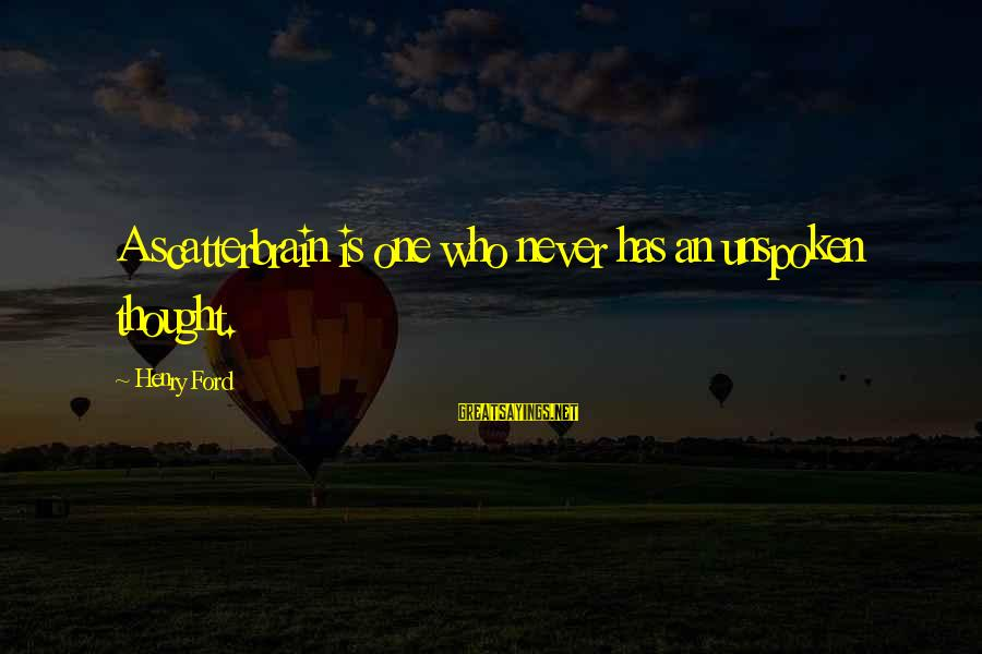 Scatterbrain Sayings By Henry Ford: A scatterbrain is one who never has an unspoken thought.