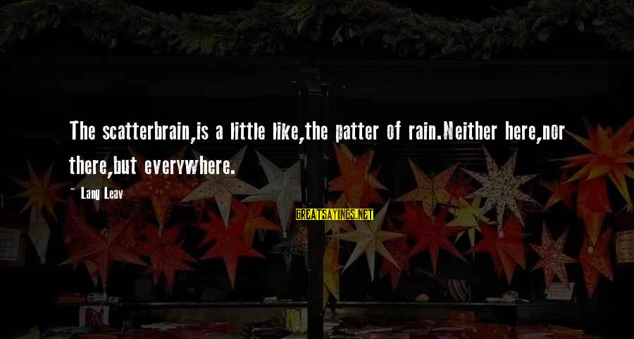 Scatterbrain Sayings By Lang Leav: The scatterbrain,is a little like,the patter of rain.Neither here,nor there,but everywhere.