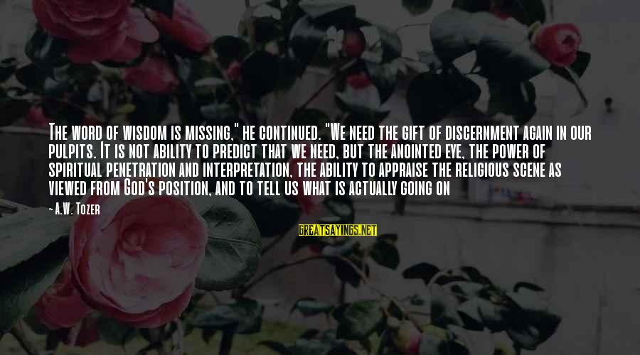 """Scene Sayings By A.W. Tozer: The word of wisdom is missing,"""" he continued. """"We need the gift of discernment again"""