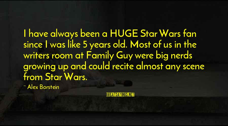 Scene Sayings By Alex Borstein: I have always been a HUGE Star Wars fan since I was like 5 years