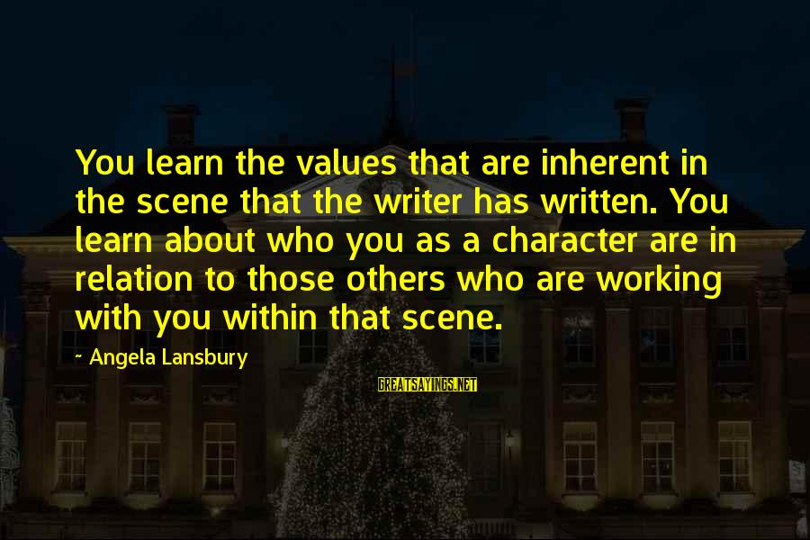 Scene Sayings By Angela Lansbury: You learn the values that are inherent in the scene that the writer has written.