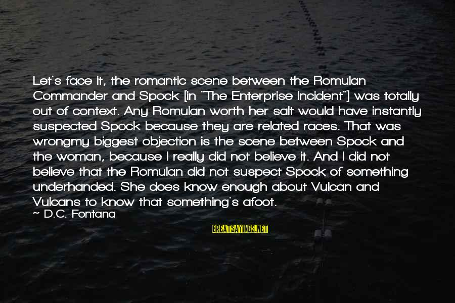 """Scene Sayings By D.C. Fontana: Let's face it, the romantic scene between the Romulan Commander and Spock [in """"The Enterprise"""