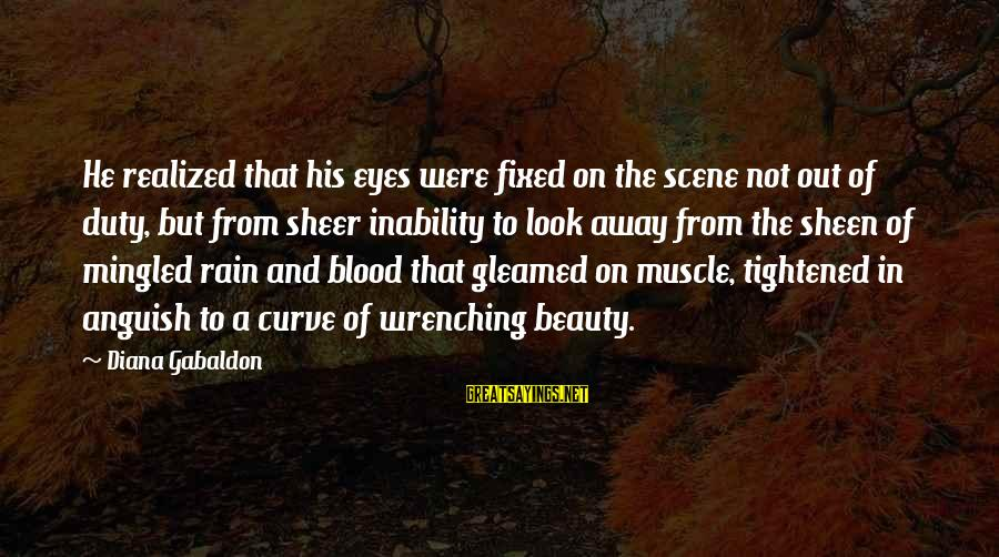 Scene Sayings By Diana Gabaldon: He realized that his eyes were fixed on the scene not out of duty, but
