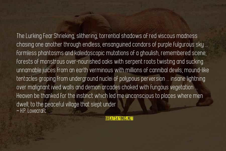 Scene Sayings By H.P. Lovecraft: The Lurking Fear:Shrieking, slithering, torrential shadows of red viscous madness chasing one another through endless,