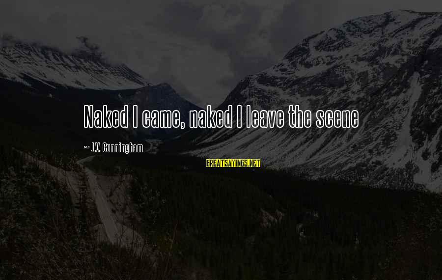 Scene Sayings By J.V. Cunningham: Naked I came, naked I leave the scene