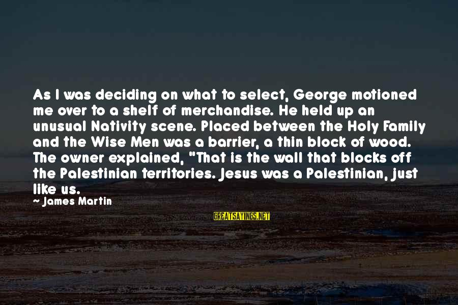 Scene Sayings By James Martin: As I was deciding on what to select, George motioned me over to a shelf
