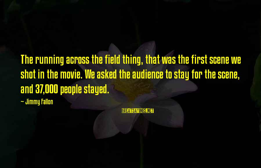 Scene Sayings By Jimmy Fallon: The running across the field thing, that was the first scene we shot in the