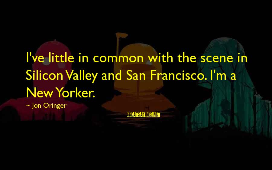 Scene Sayings By Jon Oringer: I've little in common with the scene in Silicon Valley and San Francisco. I'm a