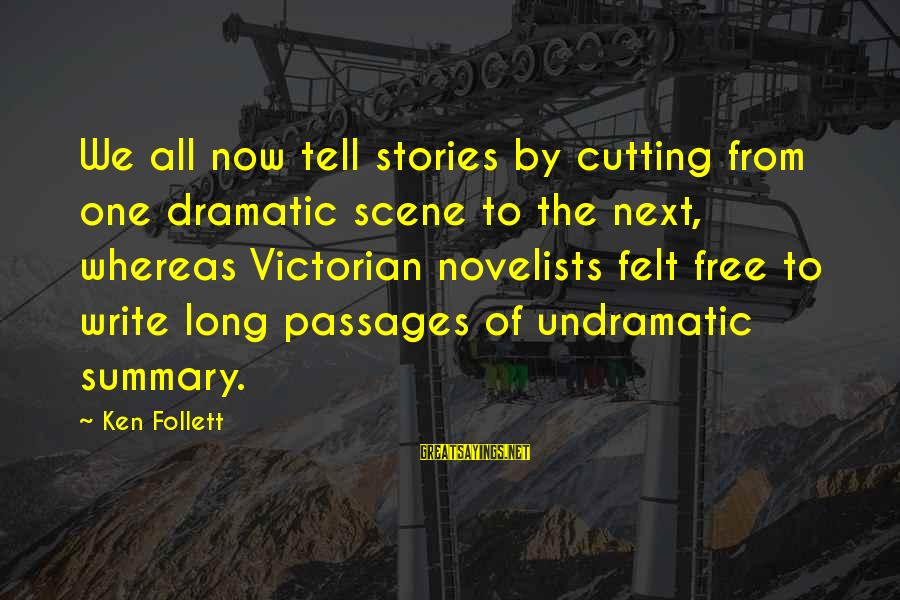 Scene Sayings By Ken Follett: We all now tell stories by cutting from one dramatic scene to the next, whereas