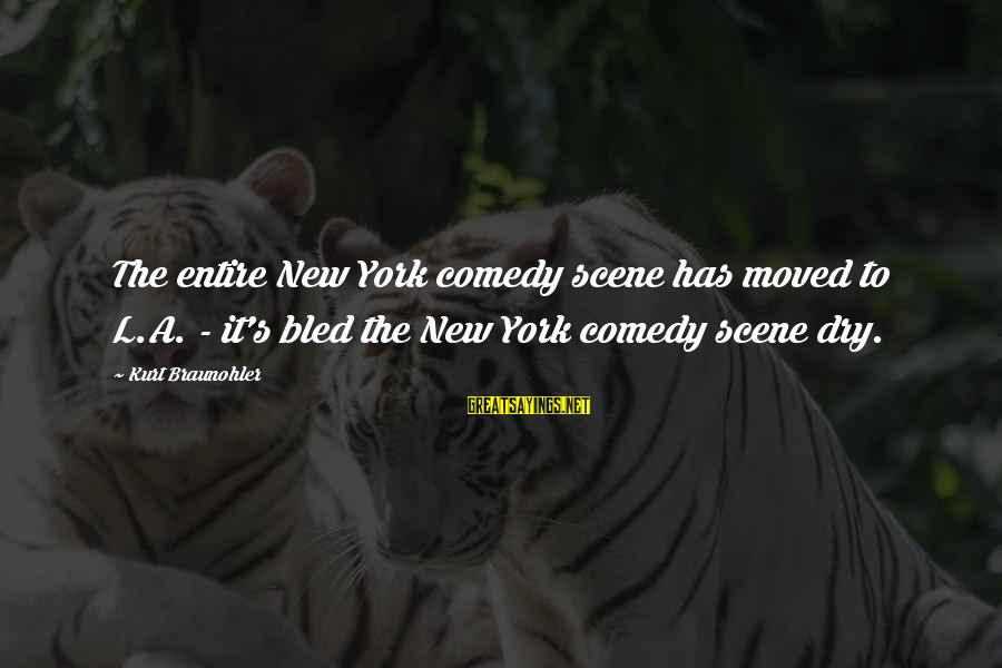 Scene Sayings By Kurt Braunohler: The entire New York comedy scene has moved to L.A. - it's bled the New