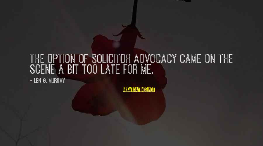 Scene Sayings By Len G. Murray: The option of solicitor advocacy came on the scene a bit too late for me.