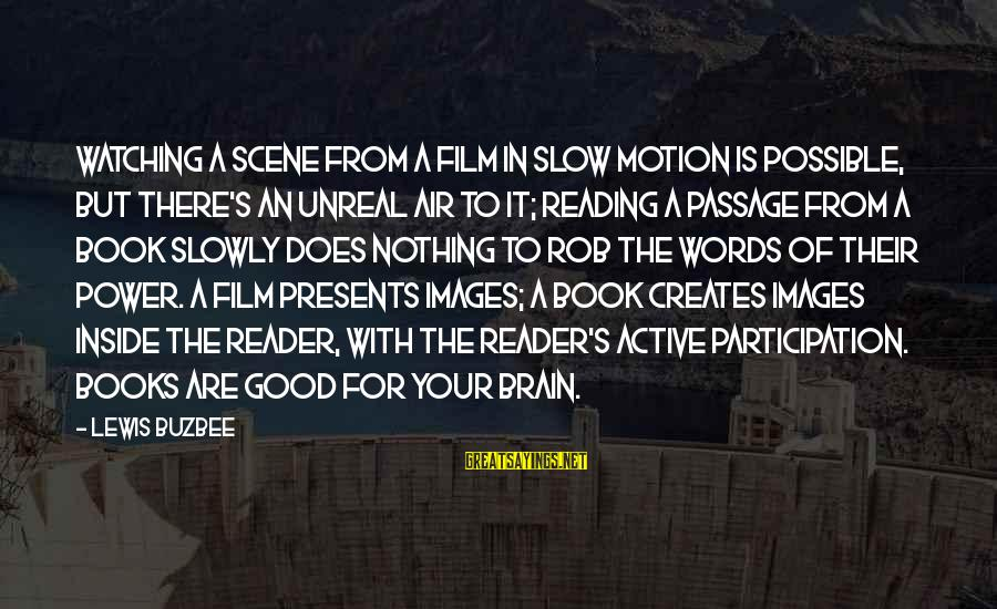 Scene Sayings By Lewis Buzbee: Watching a scene from a film in slow motion is possible, but there's an unreal