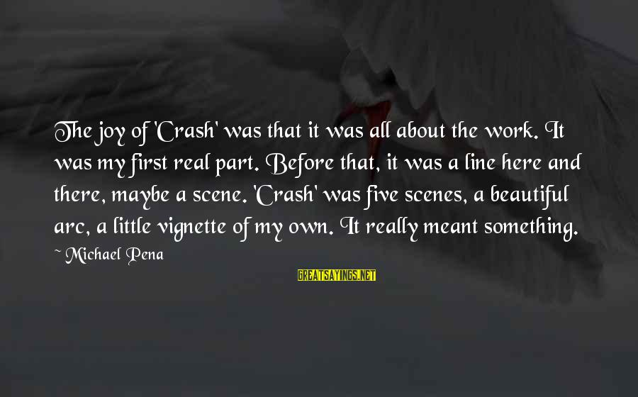Scene Sayings By Michael Pena: The joy of 'Crash' was that it was all about the work. It was my