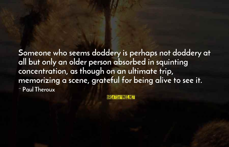 Scene Sayings By Paul Theroux: Someone who seems doddery is perhaps not doddery at all but only an older person